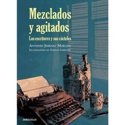 Portada del libro 'Mezclados y agitados. Los escritores y sus cócteles'.