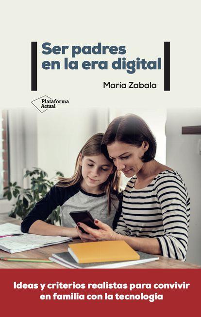 'Ser padres en la era digital', de María Zabala.