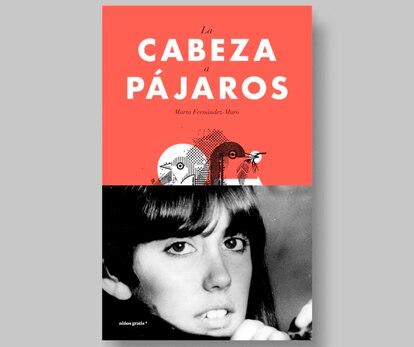 Portada de 'La cabeza a pájaros', la novela de Marta Fernández-Muro.
