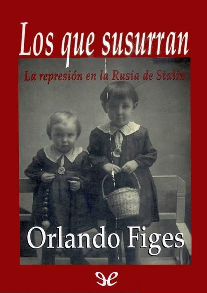 'Los que susurran. La represión en la Rusia de Stalin', de Orlando Figes.