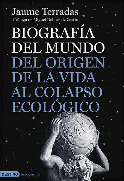 Portada del libro 'Biografía del mundo. Del origen de la vida al colapso ecológico', de Jaume Terradas.