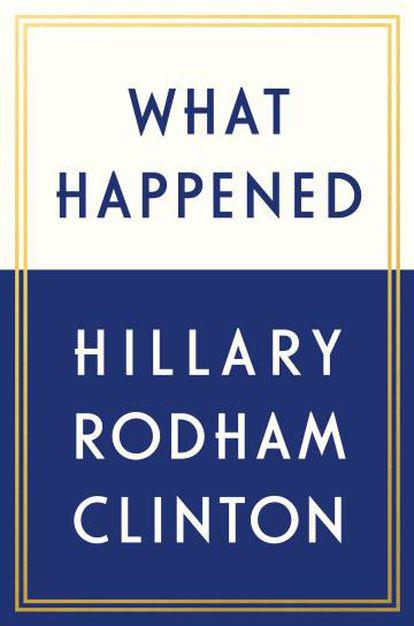 Cubierta del libro de Hillary Clinton 'What Happened' (en español, '¿Qué pasó?').