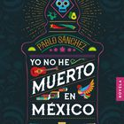 portada 'Yo no he muerto en México', PABLO SÁNCHEZ. EDITORIAL ALGAIDA