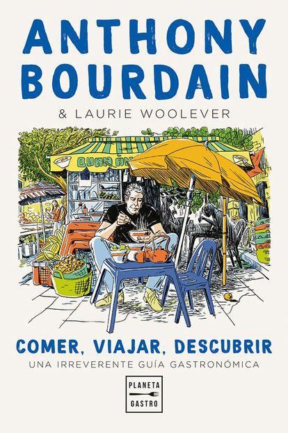 Portada del libro póstumo de Anthony Bourdain 'Comer, viajar, descubrir', editado por Planeta Gastro.