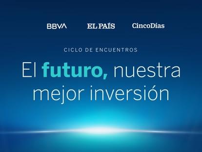 El encuentro 'El futuro, nuestra mejor inversión', ofrecido por EL PAÍS, CincoDías y BBVA.