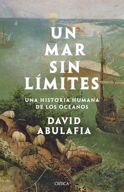 portada 'Un mar sin límites. Una historia humana de los océanos' DAVID ABULAFIA. EDITORIAL CRÍTICA