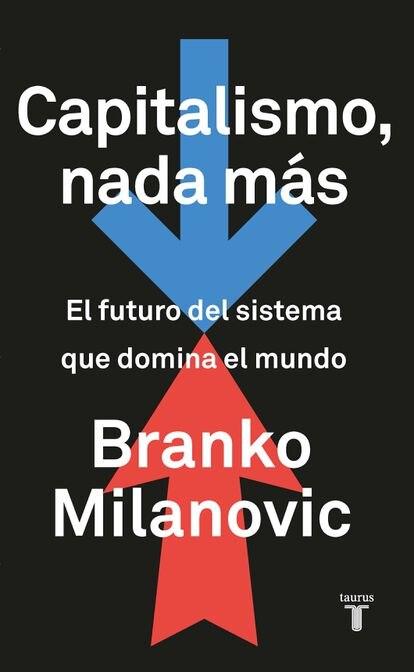 El último libro de Branko Milanovic: 'Capitalismo, nada más'