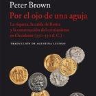 portada 'Por el ojo de una aguja', PETER BROWN. EDITORIAL ACANTILADO
