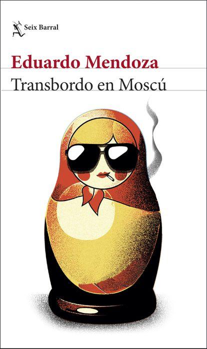 portada 'Transbordo en Moscú', EDUARDO MENDOZA, EDITORIAL SEIX BARRAL