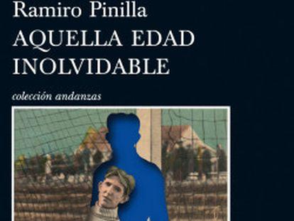 Portada del libro Aquella edad inolvidable, de Ramiro Pinilla.