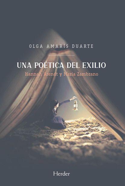 Una poética del exilio. Hannah Arendt y María Zambrano, de Olga Amarís Duarte