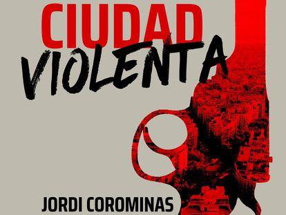 portada 'La ciudad violenta' JORDI COROMINAS, EDITORIAL PENÍNSULA