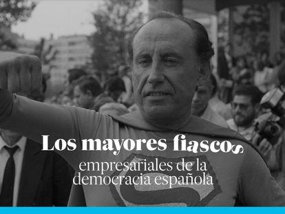 Los grandes fiascos empresariales de la democracia española