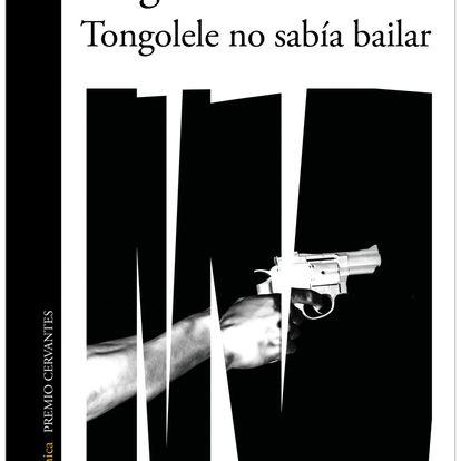 portada 'Tongolele no sabía bailar', SERGIO RAMÍREZ. EDITORIAL ALFAGUARA