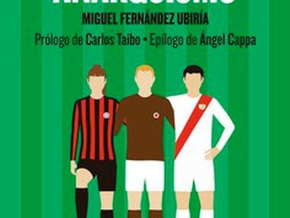 Portada de 'Fútbol y anarquismo', de Miguel Fernández Ubiría.