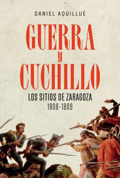 Portada del libro 'Guerra y cuchillo. Los sitios de Zaragoza 1809-1809.