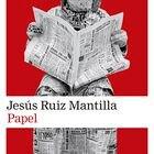 portada 'Papel', Jesús Ruiz Mantilla. EDITORIAL  Galaxia Gutenberg