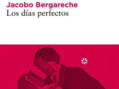 Portada de 'Los días perfectos', de Jorge Bergareche.