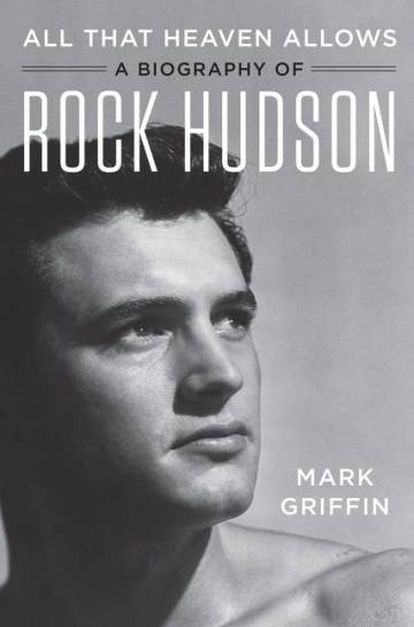 'All That Heaven Allows', la biografía de Rock Hudson escrita por Mark Griffin.