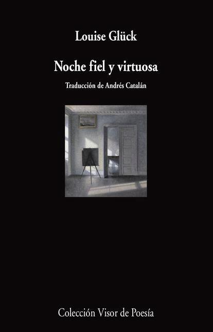 portada 'Noche fiel y virtuosa', LOUISE GLÜCK. EDITORIAL VISOR DE POESÍA