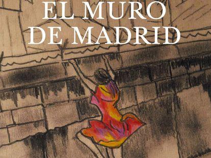 Portada de 'El muro de Madrid', de Luis Prados de la Escosura.