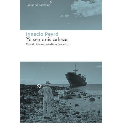 Portada de 'Ya sentarás cabeza', de Ignacio Peyró.