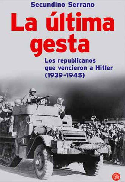 Portada de 'La última gesta. Los republicanos que vencieron a Hitler (1939-1945)'.