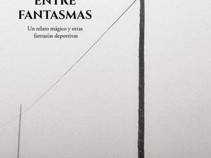Portada del libro 'Final entre fantasmas', de Germán Pose.