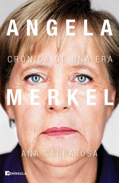 portada 'Angela Merkel, crónica de una era', ANA CARBAJOSA. EDITORIAL PENÍNSULA