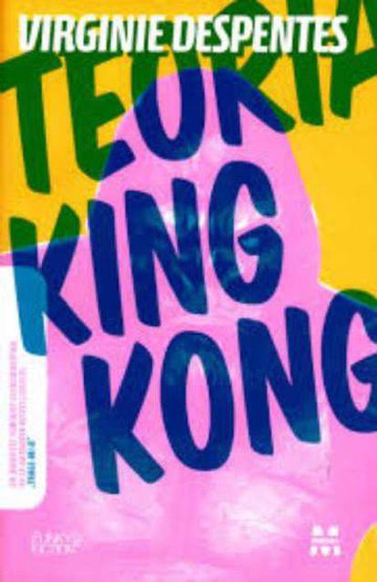 'Teoría King Kong' ataca de forma brutal el mito de la mujer perfecta impuesto por la sociedad.